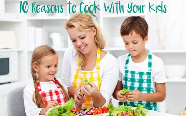 10 Reasons to Cook With Your Kids